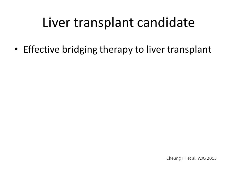 Liver transplant candidate Effective bridging therapy to liver transplant Cheung TT et al. WJG 2013