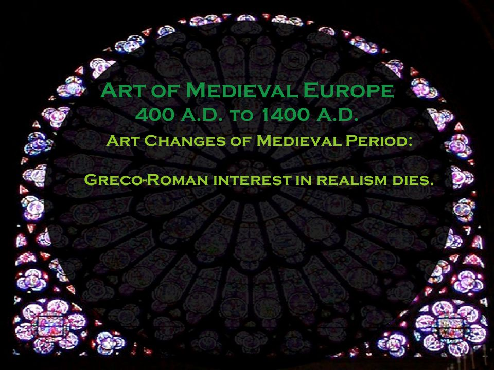 Art Changes of Medieval Period: Greco-Roman interest in realism dies.