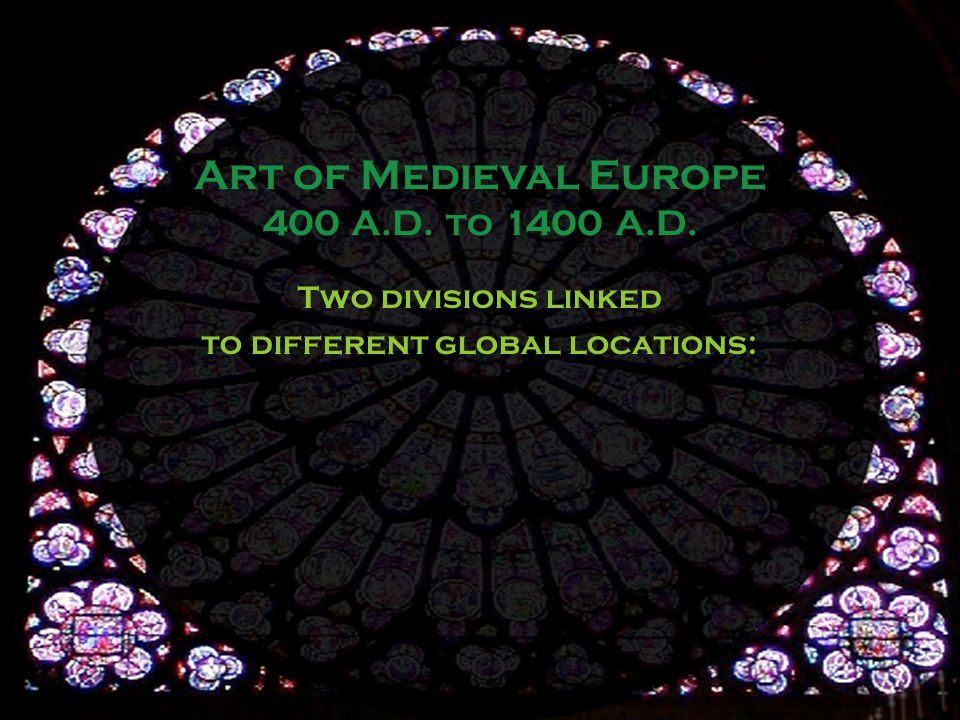Two divisions linked to different global locations: Art of Medieval Europe 400 A.D. to 1400 A.D.