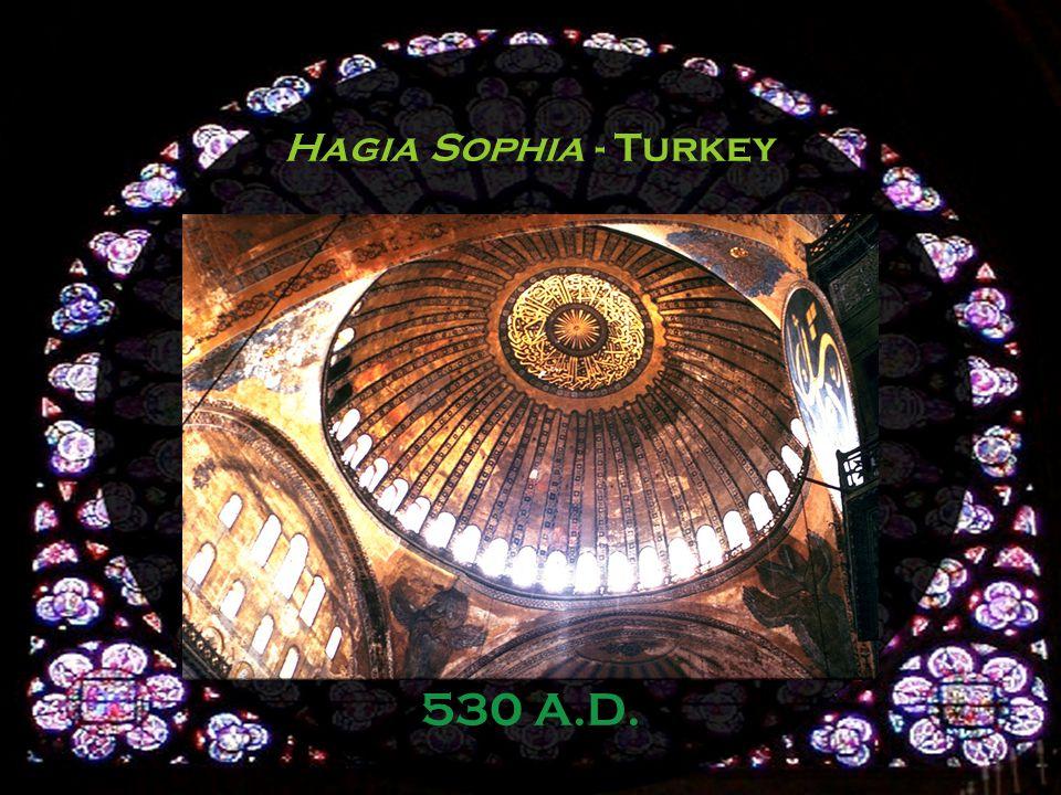Hagia Sophia - Turkey 530 A.D.