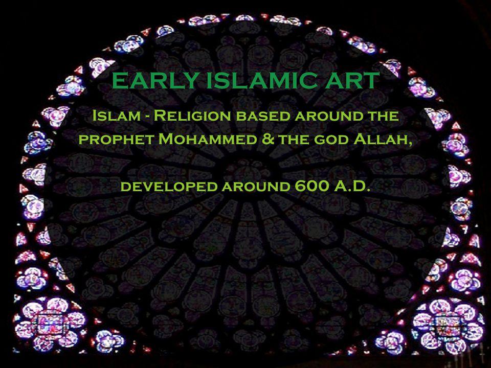Islam - Religion based around the prophet Mohammed & the god Allah, developed around 600 A.D.