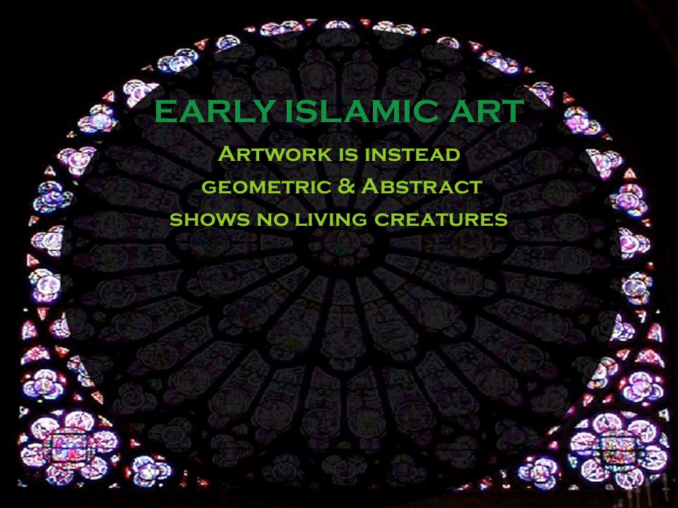 Artwork is instead geometric & Abstract shows no living creatures EARLY ISLAMIC ART