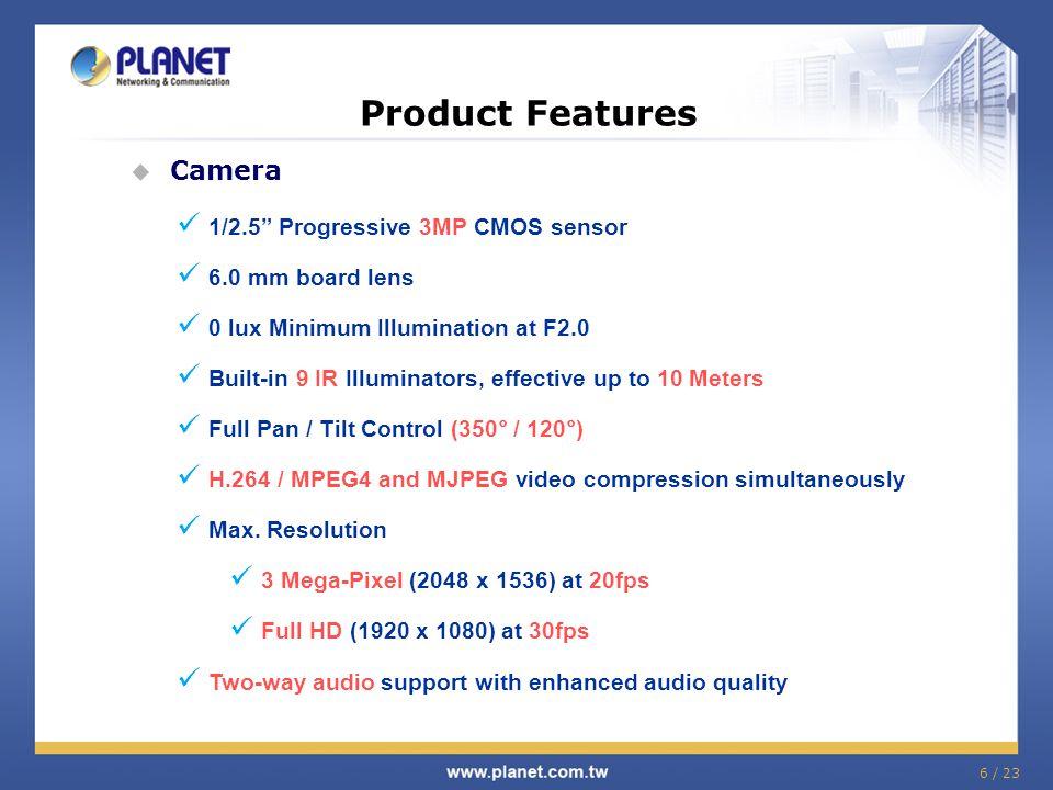 "Product Features  Camera 1/2.5"" Progressive 3MP CMOS sensor 6.0 mm board lens 0 lux Minimum Illumination at F2.0 Built-in 9 IR Illuminators, effectiv"