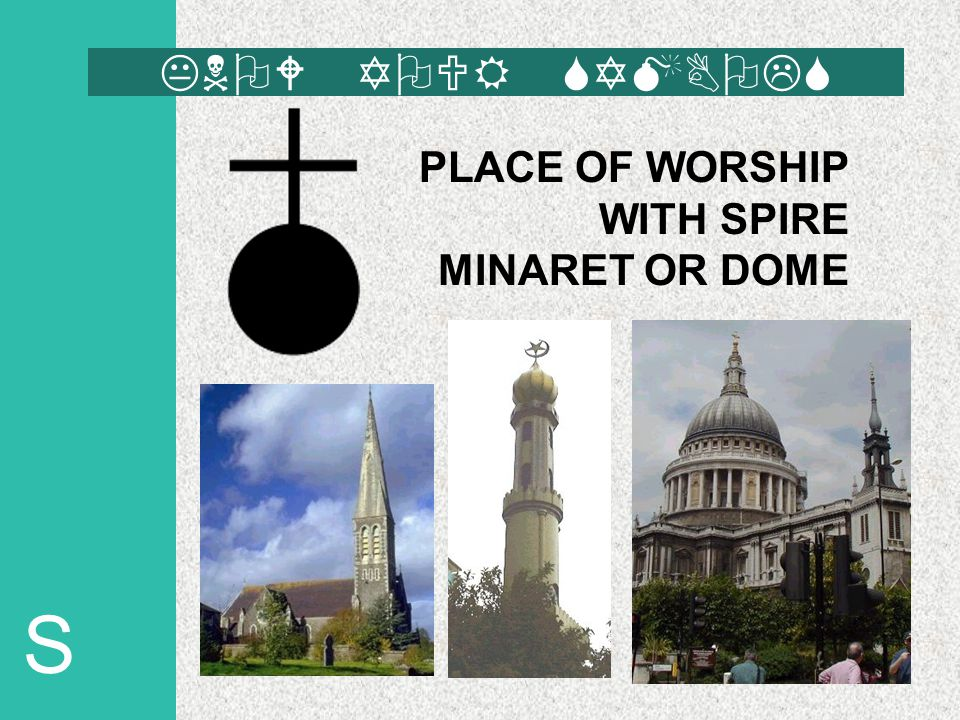 S PLACE OF WORSHIP WITH SPIRE MINARET OR DOME