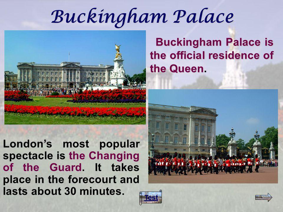 Buckingham Palace Buckingham Palace is the official residence of the Queen Buckingham Palace is the official residence of the Queen.