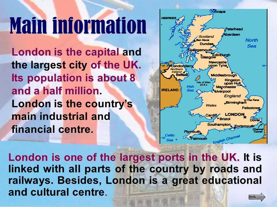 London is the capital of the UK Its population is about 8 and a half million London is the capital and the largest city of the UK.