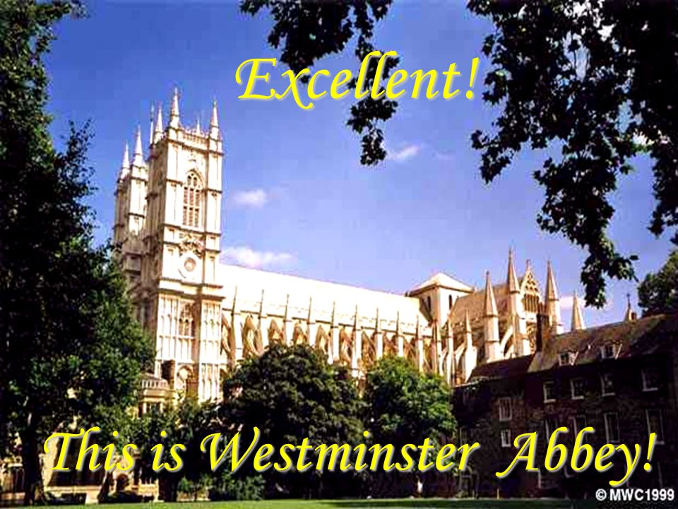 Excellent! This is Westminster Abbey!