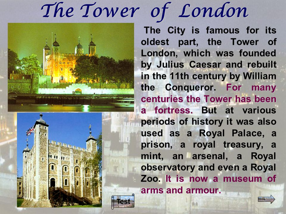 The Tower of London For many centuries the Tower has been a fortress.
