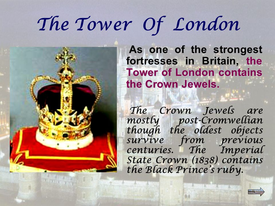 the Tower of London contains the Crown Jewels.