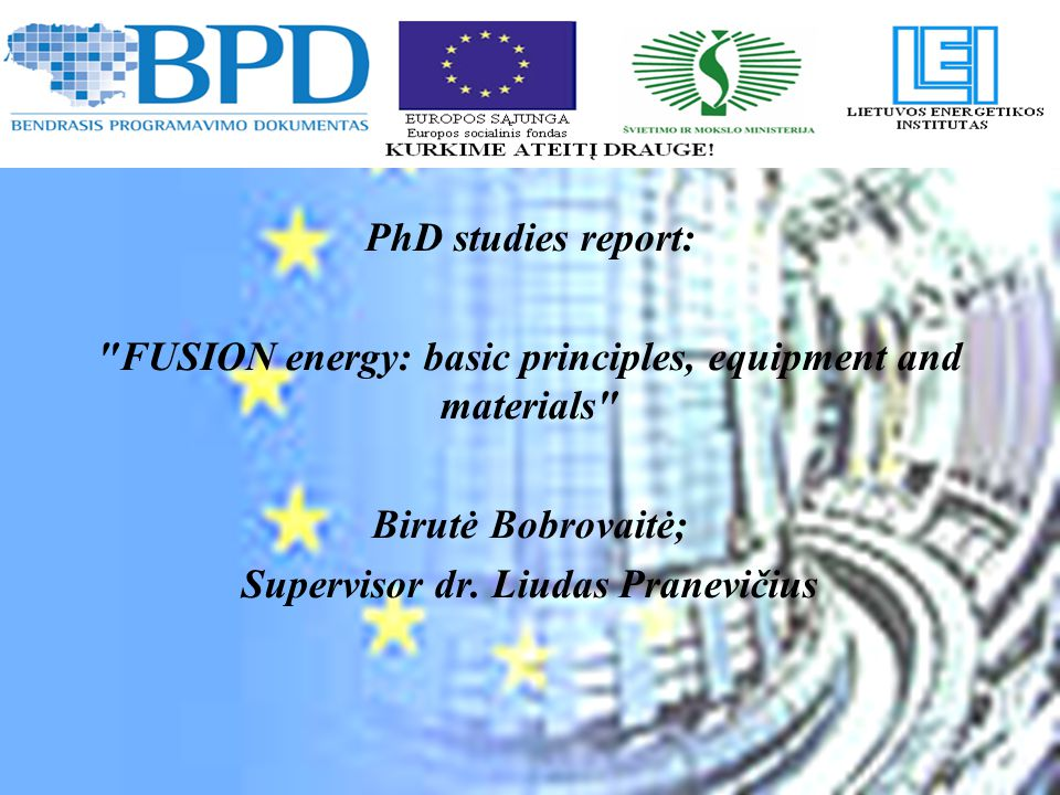 PhD studies report: FUSION energy: basic principles, equipment and materials Birutė Bobrovaitė; Supervisor dr.