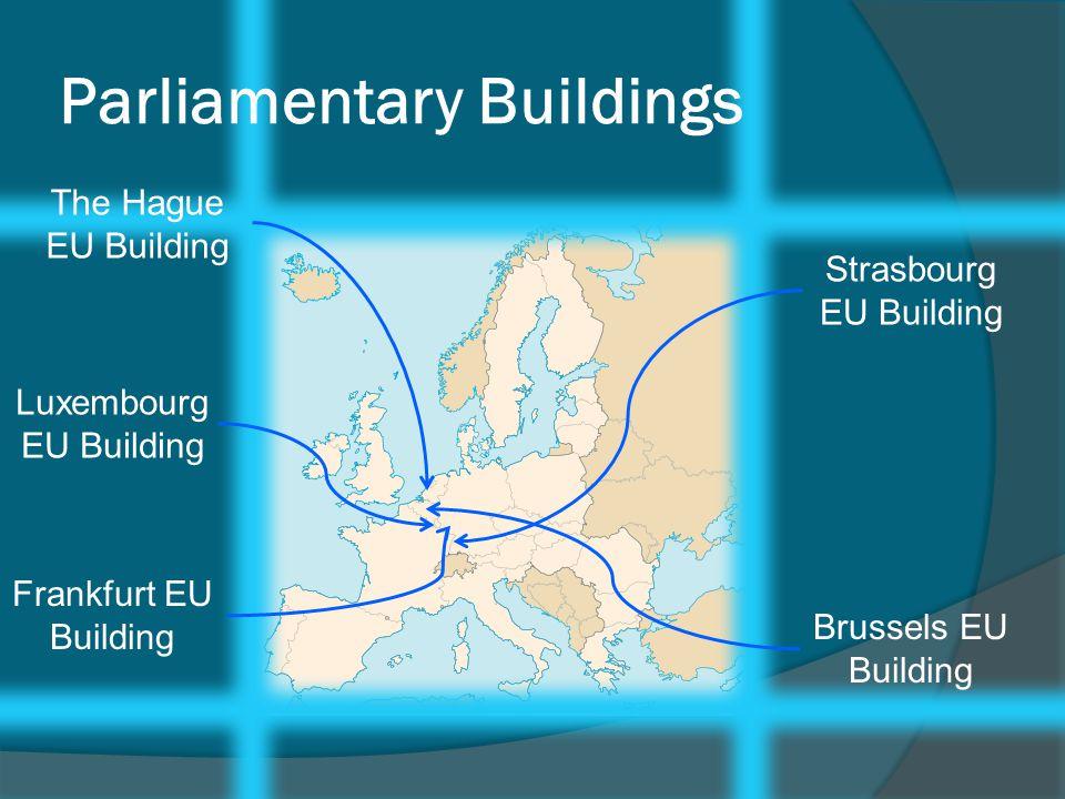 Parliamentary Buildings Strasbourg EU Building Brussels EU Building Luxembourg EU Building Frankfurt EU Building The Hague EU Building