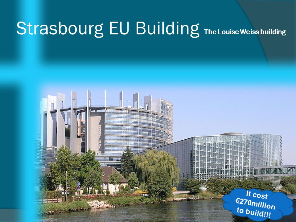 Strasbourg EU Building The Louise Weiss building It cost €270million to build!!!