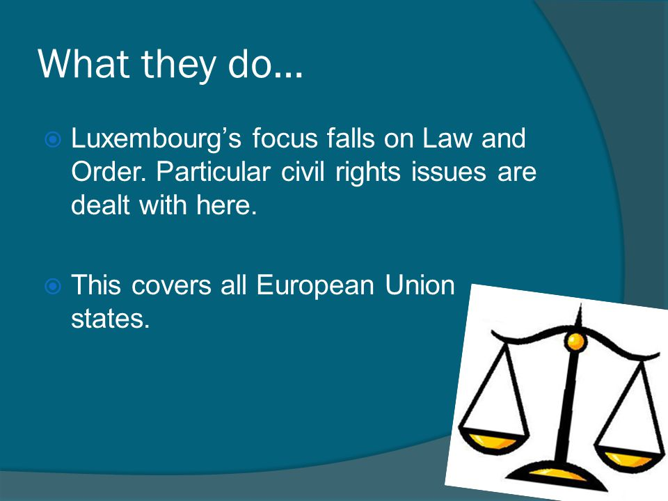 What they do…  Luxembourg's focus falls on Law and Order.