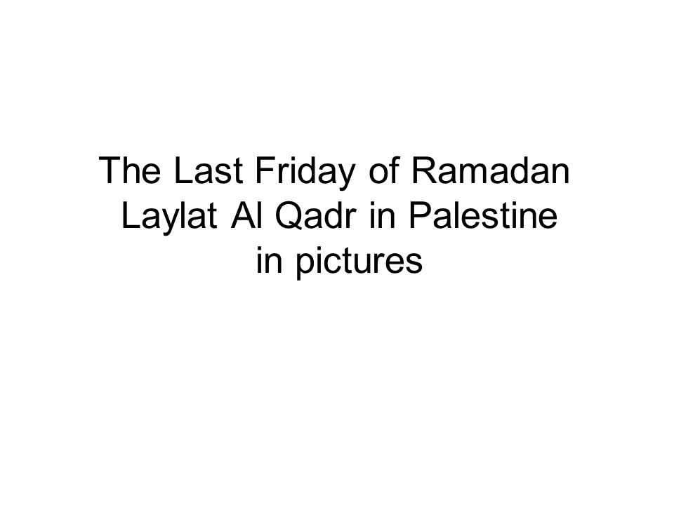 The Last Friday of Ramadan Laylat Al Qadr in Palestine in pictures