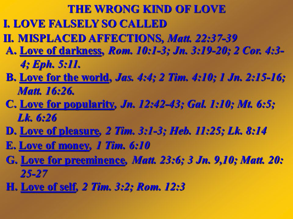 THE WRONG KIND OF LOVE I. LOVE FALSELY SO CALLED II.