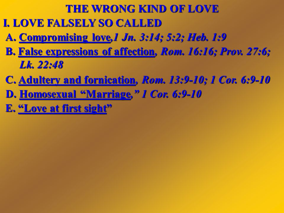 THE WRONG KIND OF LOVE I.LOVE FALSELY SO CALLED II.