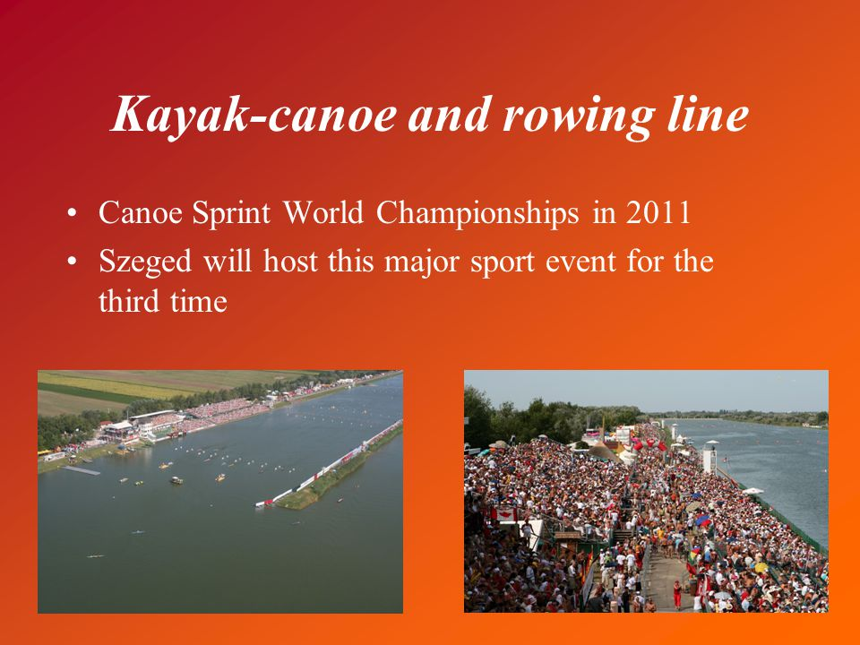 Kayak-canoe and rowing line Canoe Sprint World Championships in 2011 Szeged will host this major sport event for the third time