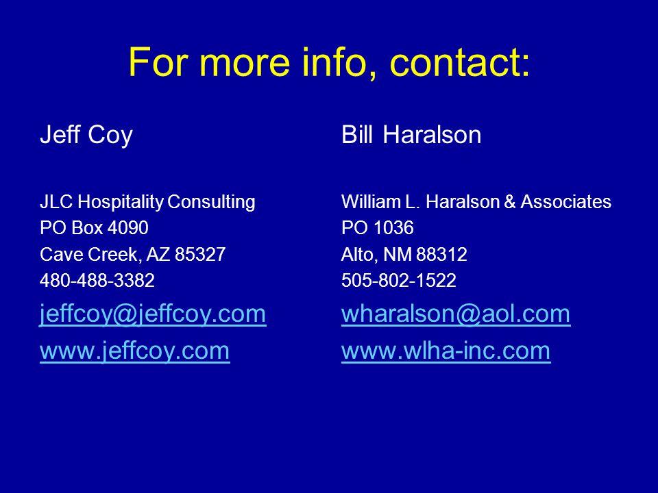 For more info, contact: Jeff Coy JLC Hospitality Consulting PO Box 4090 Cave Creek, AZ 85327 480-488-3382 jeffcoy@jeffcoy.com www.jeffcoy.com Bill Haralson William L.