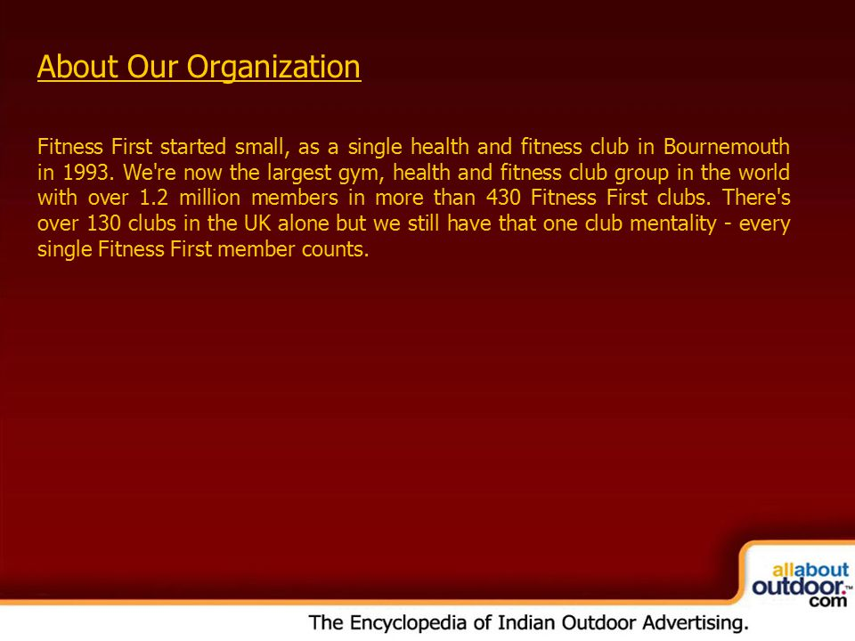 OOH Media Portfolio Network: Kolkata About Our Organization Fitness First started small, as a single health and fitness club in Bournemouth in 1993.