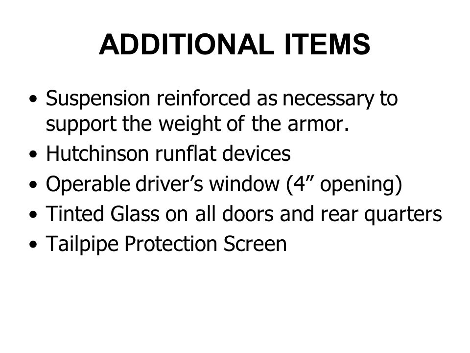 ADDITIONAL ITEMS Suspension reinforced as necessary to support the weight of the armor.