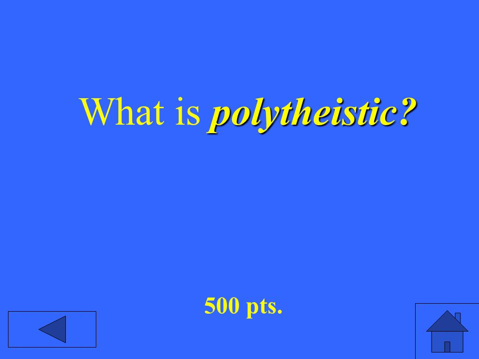 polytheistic? What is polytheistic? 500 pts.