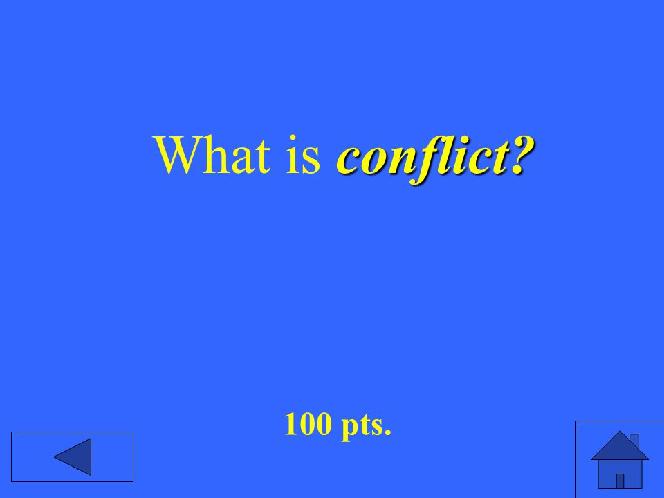 conflict? What is conflict? 100 pts.