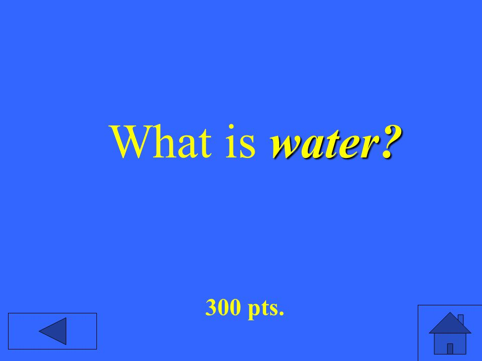 300 pts. water What is water