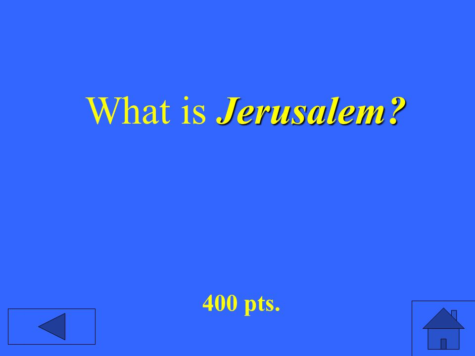 400 pts. Jerusalem What is Jerusalem