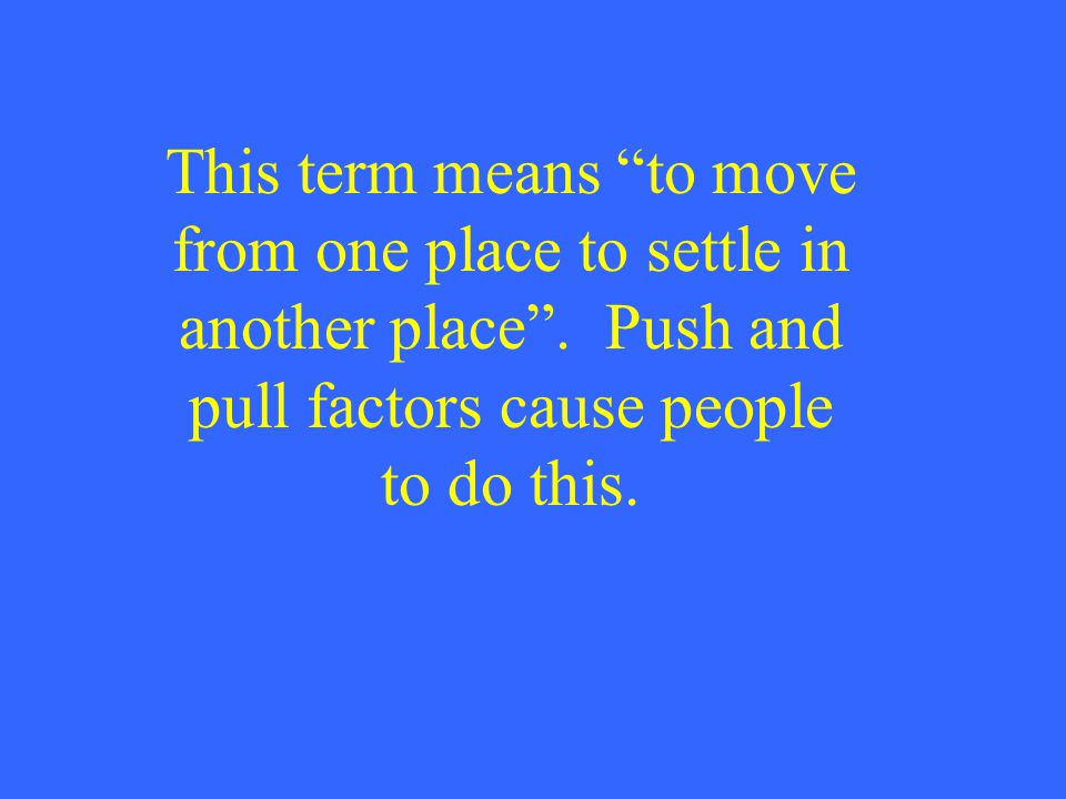 This term means to move from one place to settle in another place .