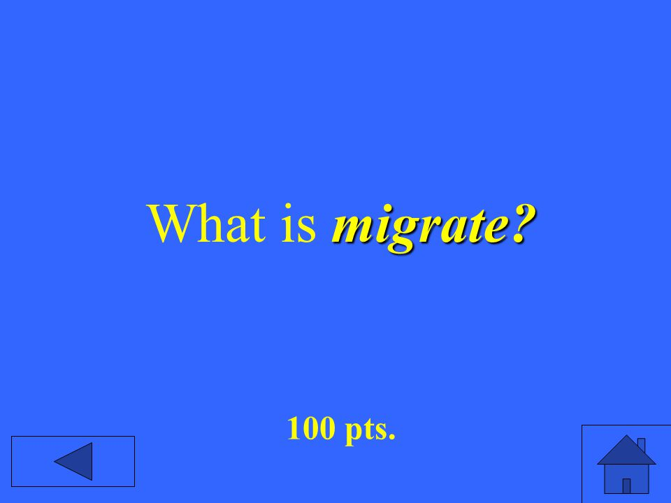 migrate What is migrate 100 pts.