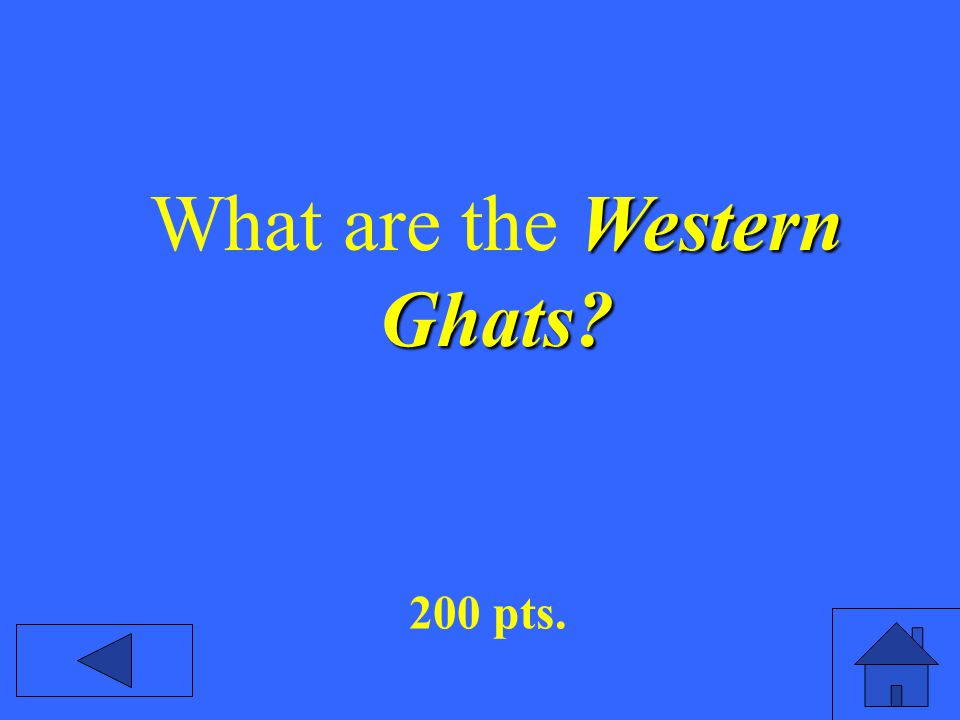 Western Ghats? What are the Western Ghats? 200 pts.