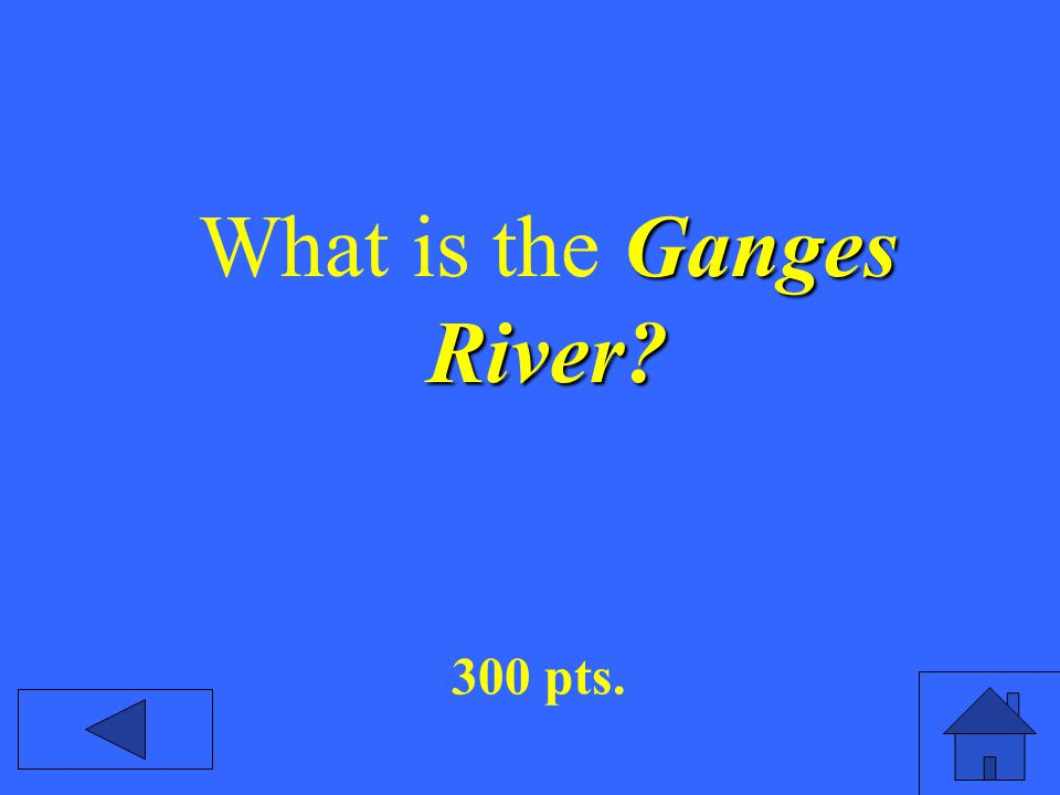 Ganges River What is the Ganges River 300 pts.