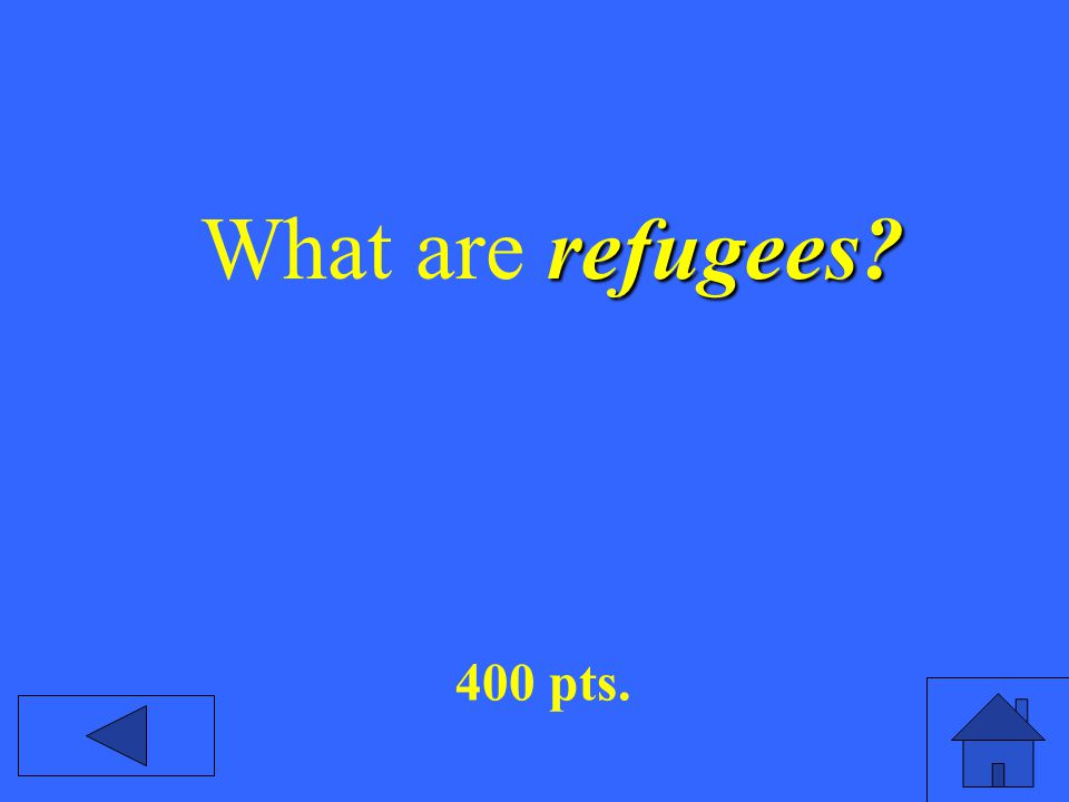 refugees? What are refugees? 400 pts.