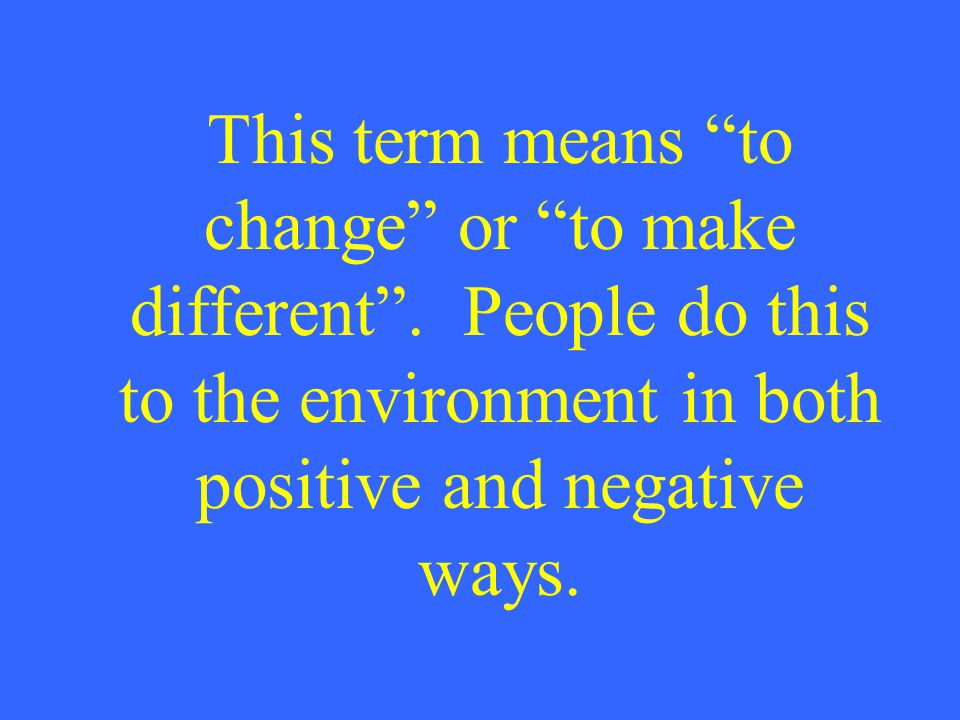 This term means to change or to make different .