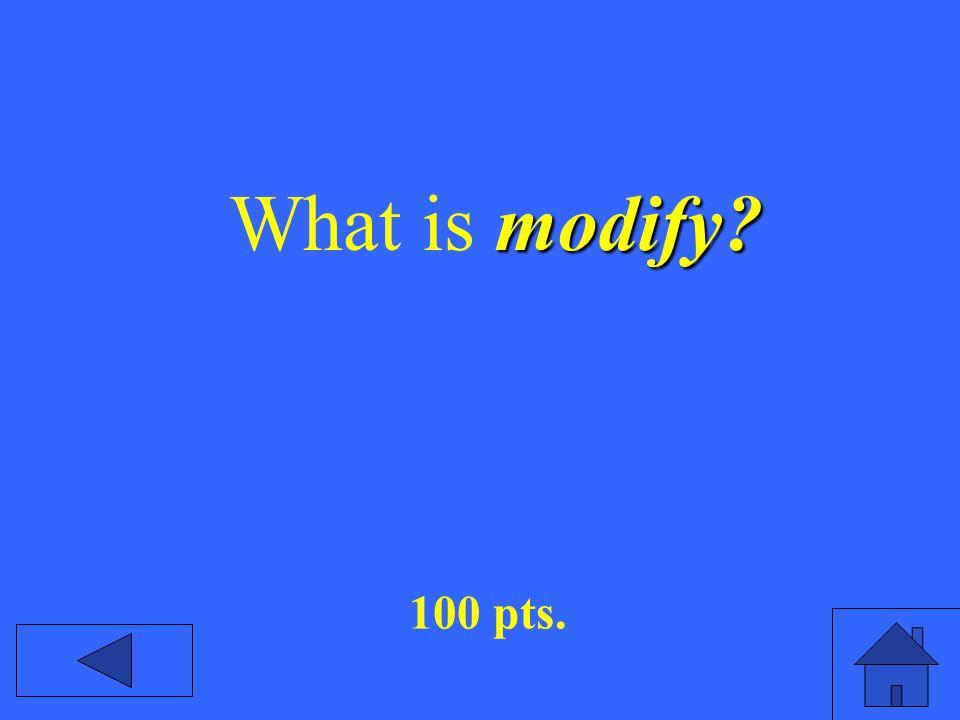 modify What is modify 100 pts.
