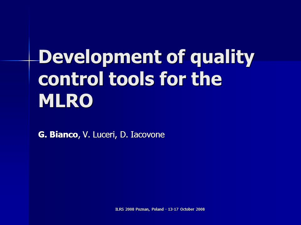 ILRS 2008 Poznan, Poland - 13-17 October 2008 Development of quality control tools for the MLRO G.