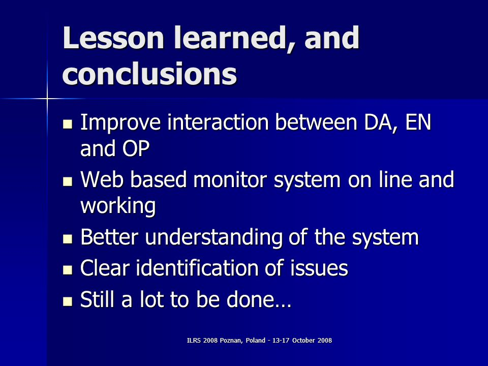 Lesson learned, and conclusions Improve interaction between DA, EN and OP Improve interaction between DA, EN and OP Web based monitor system on line and working Web based monitor system on line and working Better understanding of the system Better understanding of the system Clear identification of issues Clear identification of issues Still a lot to be done… Still a lot to be done…