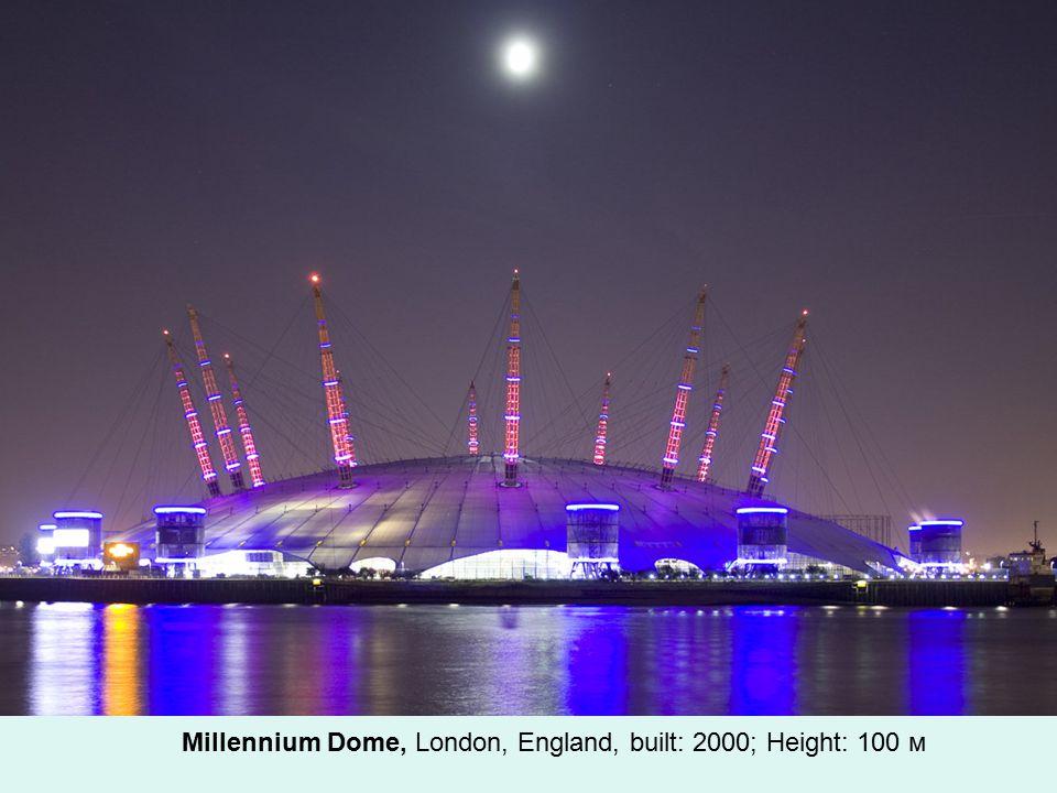 Millennium Dome, London, England, built: 2000; Height: 100 м