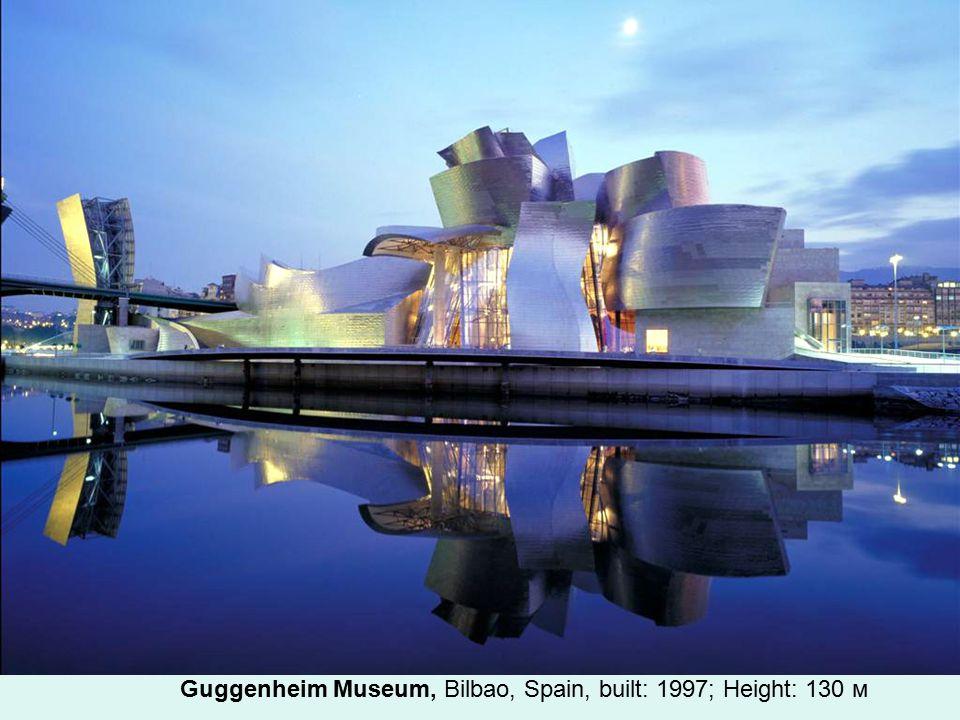 Guggenheim Museum, Bilbao, Spain, built: 1997; Height: 130 м