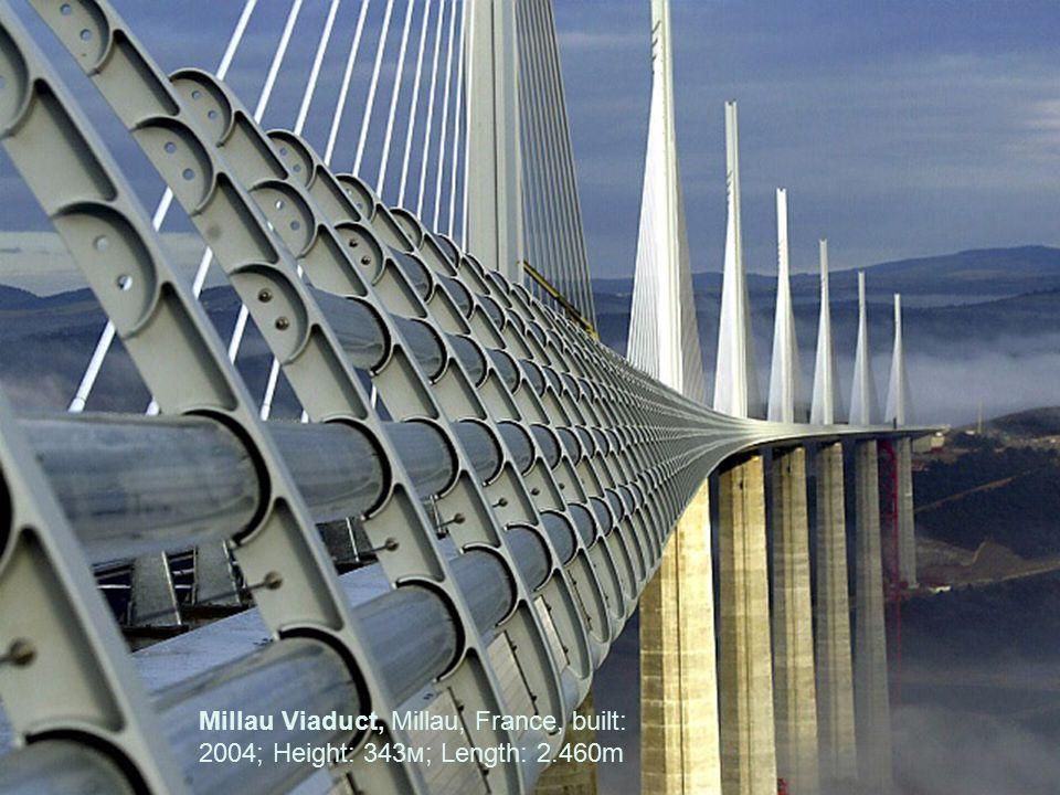 Millau Viaduct, Millau, France, built: 2004; Height: 343м; Length: 2.460m