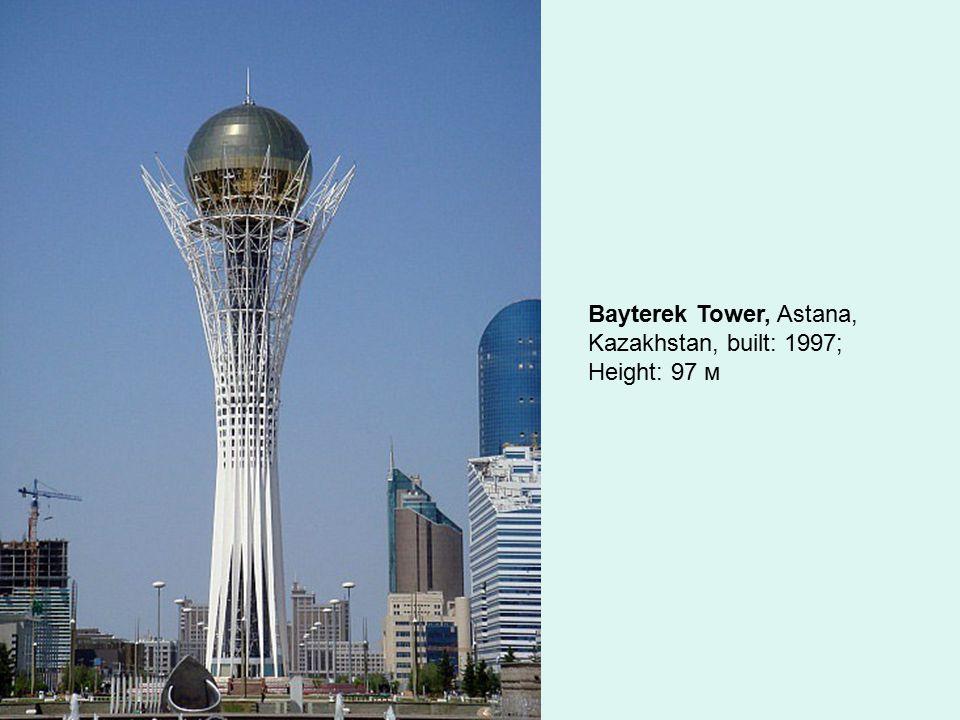 Bayterek Tower, Astana, Kazakhstan, built: 1997; Height: 97 м