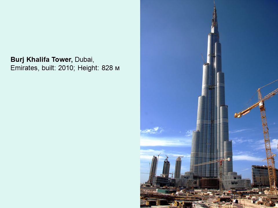 Burj Khalifa Tower, Dubai, Emirates, built: 2010; Height: 828 м