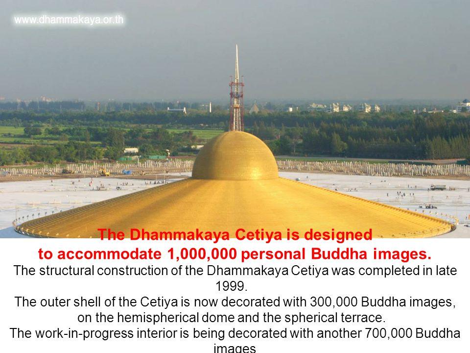 The Dhammakaya Cetiya is designed to accommodate 1,000,000 personal Buddha images.