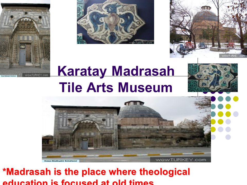 Karatay Madrasah Tile Arts Museum *Madrasah is the place where theological education is focused at old times.