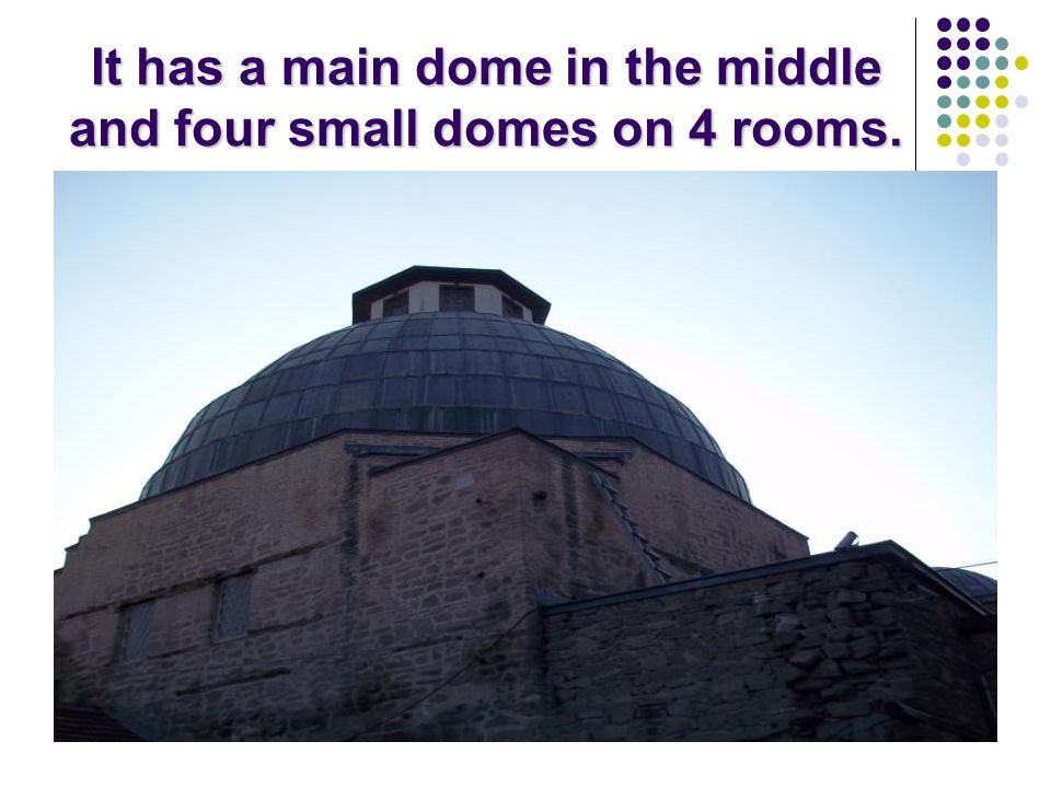 It has a main dome in the middle and four small domes on 4 rooms.