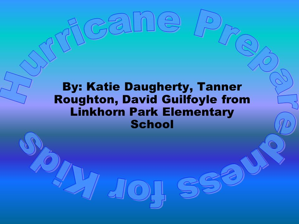 By: Katie Daugherty, Tanner Roughton, David Guilfoyle from Linkhorn Park Elementary School