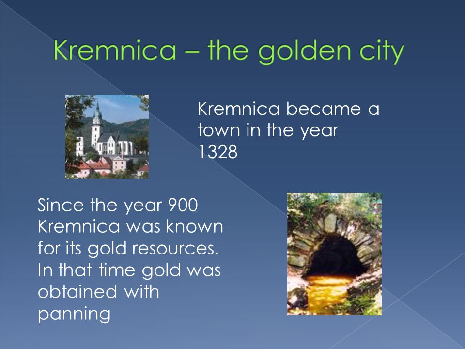 Kremnica became a town in the year 1328 Since the year 900 Kremnica was known for its gold resources.
