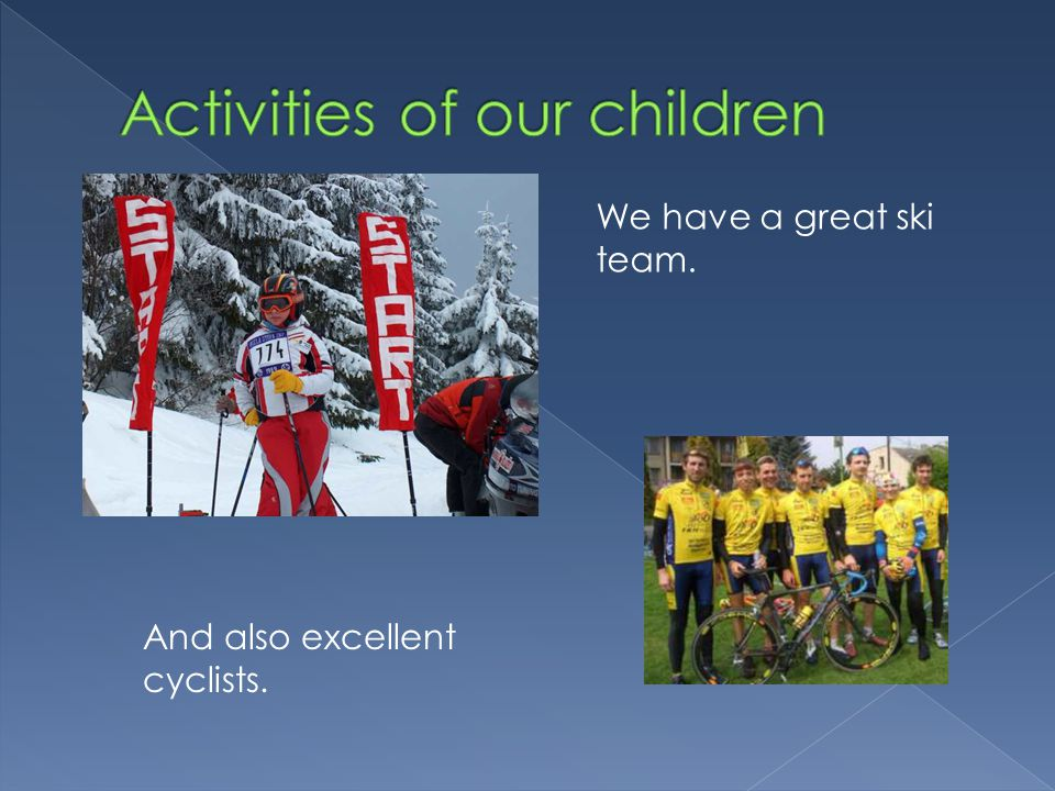 We have a great ski team. And also excellent cyclists.