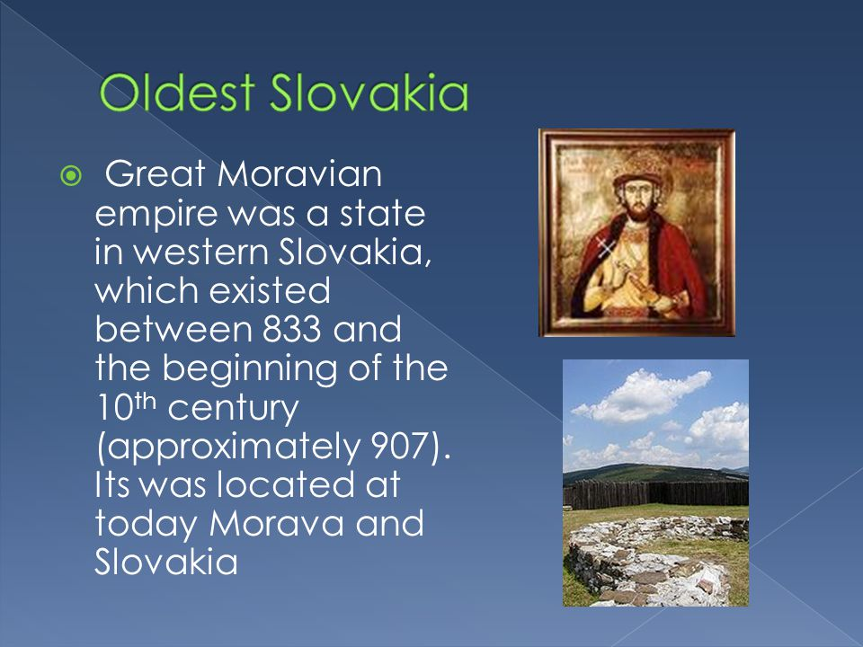  Great Moravian empire was a state in western Slovakia, which existed between 833 and the beginning of the 10 th century (approximately 907).