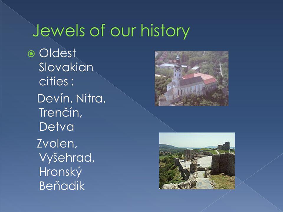  Oldest Slovakian cities : Devín, Nitra, Trenčín, Detva Zvolen, Vyšehrad, Hronský Beňadik